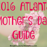 2016 Atlanta Mother's Day Event Guide