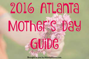 Atlanta Mother's Day Events 2016